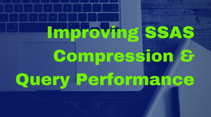 SSAS Lessons Learned: 29% Better Compression and 11% Better Query Performance