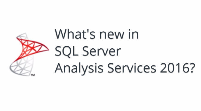What's New in SQL Server Analysis Services 2016?