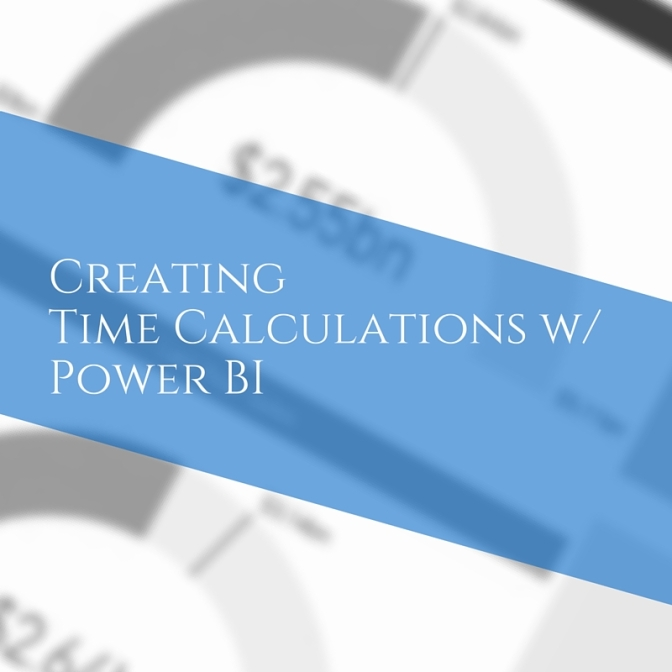 Creating Time Calculations in Power BI