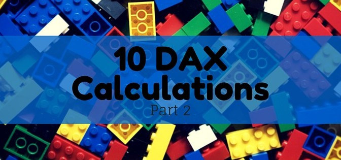 10 DAX Calculations for your Tabular or Power Pivot Model (Part 2)