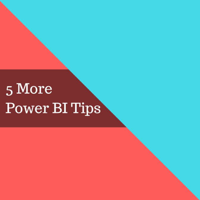 5 More Power BI Tips