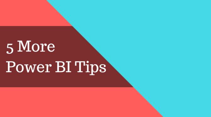 5 More Power BI Tips